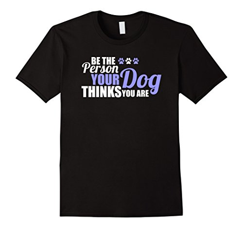 Dog Person T-shirt (Mens Be The Person Your Dog Thinks You Are - Cute Dog T-Shirt Paw 3XL Black)