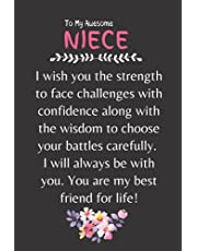 Gifts for Niece From Aunt : To My Amazing Niece I Wish You The Strength To Face Challenges With Confidence Along With The Wisdom To Choose Your Battles Carefully. I Will Always Be With You.: Niece Gift Line Journal / Diary / Note Book