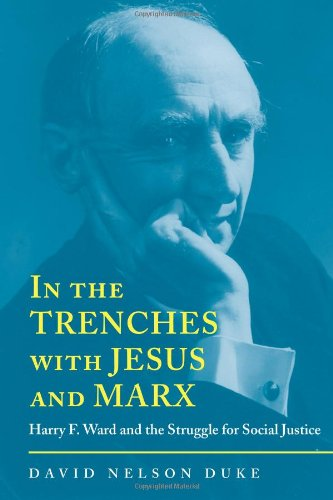 In the Trenches with Jesus and Marx: Harry F. Ward and the Struggle for Social Justice (Religion & American Culture) (In The Trenches With Jesus And Marx)