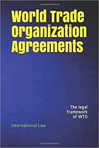 World Trade Organization Agreements The Legal Framework Of Wto
