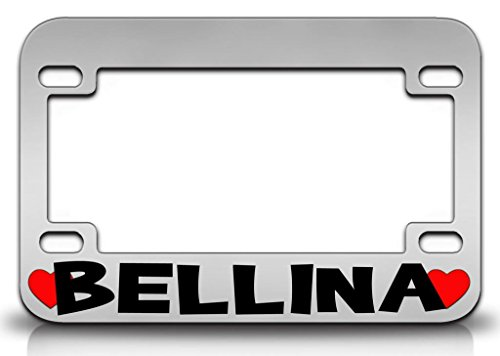 I LOVE BELLINA Female Names Metal MOTORCYCLE License Plate Frame Chr