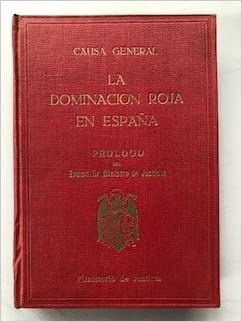 Causa General. Ministerio de Justicia, 1943. La dominación roja en España. Avance de la información instruída por el Ministerio Público en 1943: Amazon.es: Libros