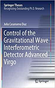 Control of the Gravitational Wave Interferometric Detector Advanced Virgo (Springer Theses): Julia Casanueva Diaz: 9783319960135: Amazon.com: Books