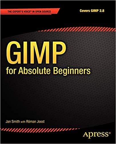 GIMP for Absolute Beginners: Jan Smith, Roman Joost