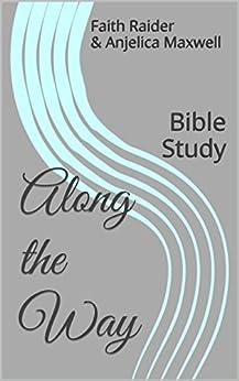 Along the Way: Bible Study by [Raider, Faith, Maxwell, Anjelica]