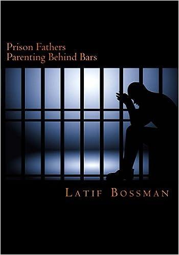 Prison Fathers: Parenting Behind Bars: Latif M Bossman