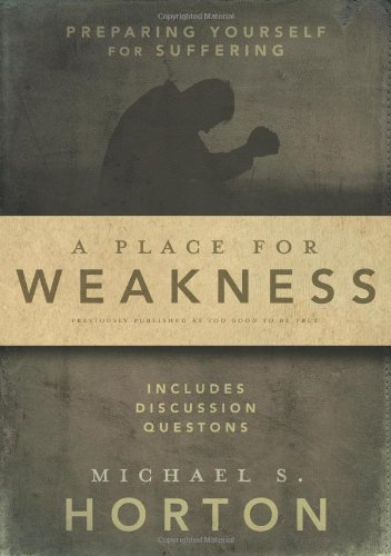 A Place for Weakness: Preparing Yourself for Suffering PDF