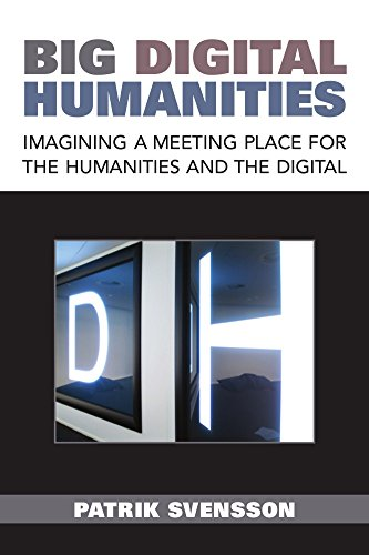 Read Online Big Digital Humanities: Imagining a Meeting Place for the Humanities and the Digital PDF