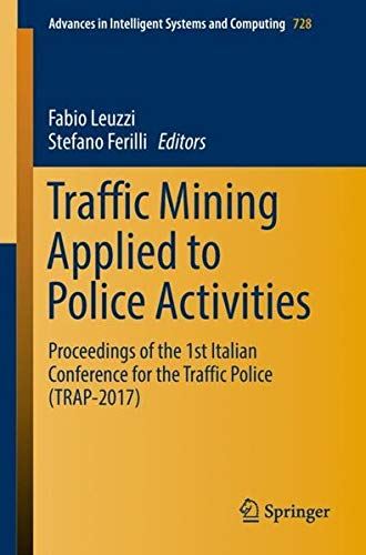 Traffic Mining Applied to Police Activities: Proceedings of the 1st Italian Conference for the Traffic Police (Trap- 2017)