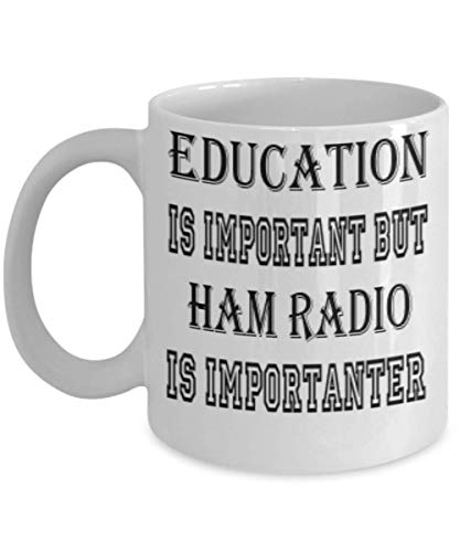 Awesome Ham Radio Gifts 11oz Coffee Mug - Edication Is Important - Best Inspirational Gifts and Sarcasm Hobbies Lover -
