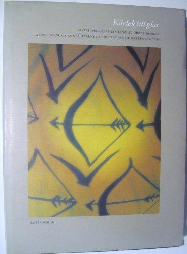 Karlek till glas: Agnes Hellners samling av Orreforsglas / A Love of Glass: Agnes Hellner's Collection of Orrefors Glass (Swedish and English Edition) (Av-gläser)