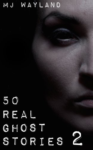 50 Real Ghost Stories 2 : More Terrifying Real Life Encounters with Ghosts and Spirits