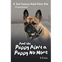 [ And the Puppy Ain't a Puppy No More: A 21st Century Adult Fairy Tale Completed BY Lee, E. P. ( Author ) ] { Paperback } 2014