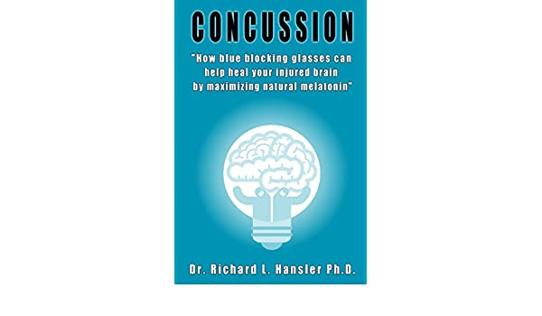 Concussion: How blue blocking glasses can help heal your injured brain by maximizing natural melatonin (English Edition) eBook: Richard Hansler: Amazon.es: ...
