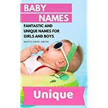 BABY NAMES: FANTASTIC AND UNIQUE NAMES FOR GIRLS AND BOYS (Baby names, Unique baby names, baby names 2019 Book 1)