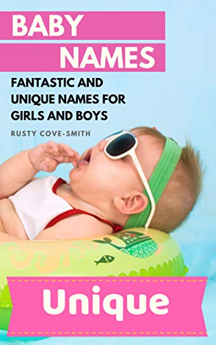 BABY NAMES: FANTASTIC AND UNIQUE NAMES FOR GIRLS AND BOYS (Baby names, Unique baby names, baby names 2019 Book 1) (Best Child Names 2019)