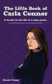 The Little Book of Carla Connor. A decade in the life of a soap queen.: An unofficial Coronation Street companion book. by [Young, Glenda]