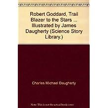 ROBERT GODDARD TRAIL BLAZER TO THE STARS