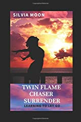 Twin Flame Chaser Surrender: Learning to Let Go to Heal Paperback
