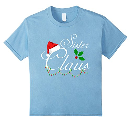 Halloween Mime Costume Ideas (Kids Sister Claus Funny Christmas T-Shirt | Sister Christmas Shir 4 Baby Blue)