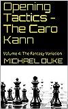 Opening Tactics - The Caro Kann: Volume 4: The Fantasy Variation-Michael Duke