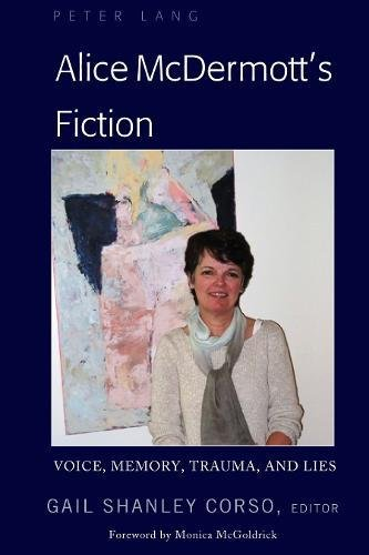 Alice McDermott's Fiction: Voice, Memory, Trauma, and Lies (Peter Lange Humanities)