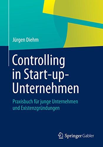 Download Controlling in Start-up-Unternehmen: Praxisbuch für junge Unternehmen und Existenzgründungen (German Edition) Pdf