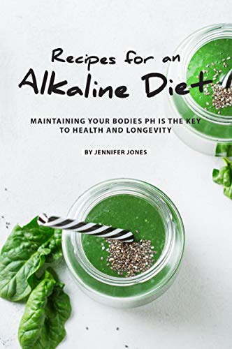Recipes for an Alkaline Diet: Maintaining your Bodies pH is The Key to Health and Longevity (Best Herbal Tea For Detox And Weight Loss)