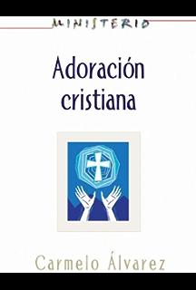 Ministerio - Adoración cristiana: Teología y práctica desde la óptica protestante: Christian Worship: