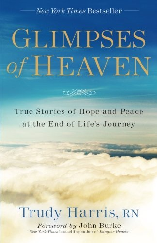 Book cover from Glimpses of Heaven: True Stories of Hope and Peace at the End of Lifes Journey by Trudy RN Harris