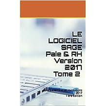 LE LOGICIEL SAGE Paie & RH Version 2017 Tome 2 : Cours,exercices et corrections 2017 1 ère Edition (French Edition)