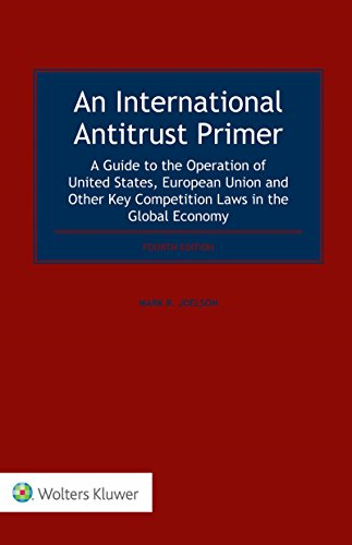 An International Antitrust Primer: A Guide to the Operation of United States, European Union and Other Key Competition Laws in the Global Economy