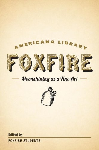 Moonshining as a Fine Art: The Foxfire Americana Library (1) by [Fox Fire Students]