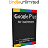 Google Plus for Businesses: Everything Your Business Needs To Know About Google Plus