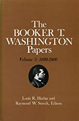 The Booker T. Washington Papers: 1899-1900 v. 5 (Booker T. Washington Papers)