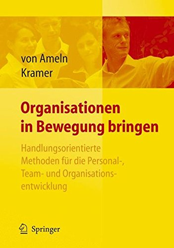 Organisationen in Bewegung bringen - Handlungsorientierte Methoden für die Personal-, Team- und Organisationsentwicklung: Handlungsorientierte ... Personal-, Team- Und Organisationsentwicklung