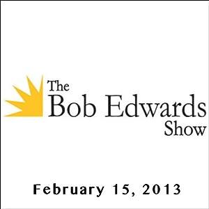 The Bob Edwards Show, Pablo Larrain and Doyle McManus, February 15, 2013 Radio/TV Program