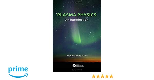 Plasma physics an introduction richard fitzpatrick 9781466594265 plasma physics an introduction richard fitzpatrick 9781466594265 amazon books fandeluxe Choice Image
