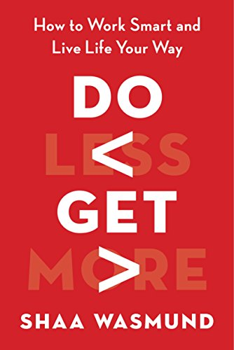 Do Less, Get More: How to Work Smart and Live Life Your Way (How To Get More Money)