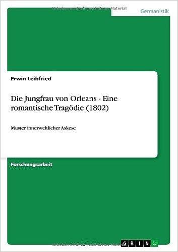 Die Jungfrau von Orleans - Eine romantische Trag??die (1802) by Erwin Leibfried (2011-12-31)