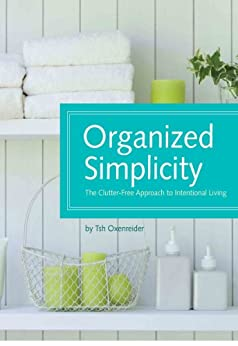 Organized Simplicity: The Clutter-Free Approach to Intentional Living by [Oxenreider, Tsh]