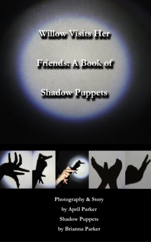 Willow Visits Her Friends: A Book of Shadow Puppets (Volume 1)