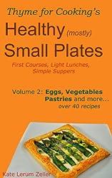 Healthy Small Plates, Volume 2: Eggs, Vegetables, Tarts, etc.