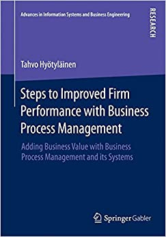 Book Steps to Improved Firm Performance with Business Process Management: Adding Business Value with Business Process Management and its Systems (Advances in Information Systems and Business Engineering)