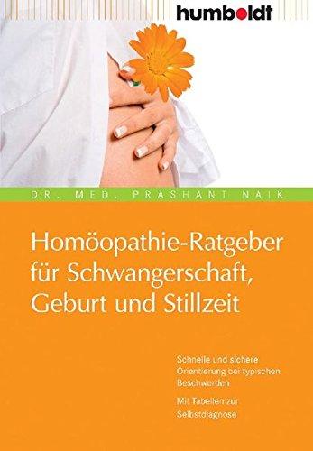 Homöopathie-Ratgeber für Schwangerschaft, Geburt und Stillzeit. Schnelle und sichere Orientierung bei typischen Beschwerden. Mit Tabellen zur Selbstdiagnose