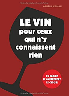 Le vin pour ceux qui n'y connaissent rien : en parler, le comprendre, le choisir, Neiman, Ophélie