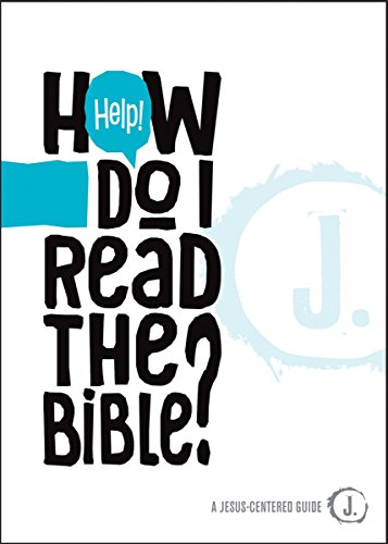 Help! How Do I Read the Bible? (A Jesus-Centered Guide)