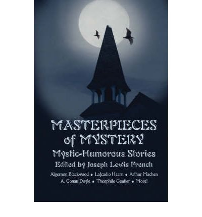 [ Masterpieces of Mystery: Mystic-Humorous Stories [ MASTERPIECES OF MYSTERY: MYSTIC-HUMOROUS STORIES ] By French, Joseph Lewis ( Author )Nov-16-2006 Paperback PDF