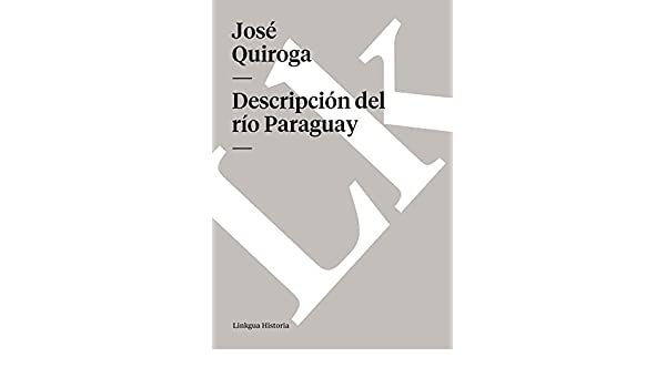 Descripción del río Paraguay (Spanish Edition) - Kindle edition by José Quiroga. Reference Kindle eBooks @ Amazon.com.