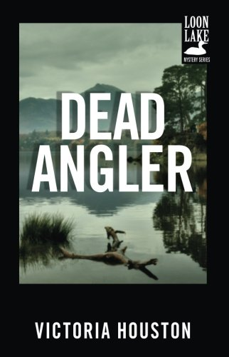 Dead Angler (1) (A Loon Lake Mystery) (Musky Fishing Books)